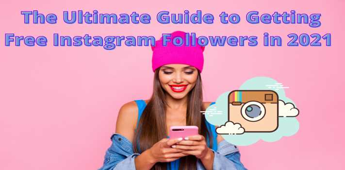 The Ultimate Guide to Getting Free Instagram Followers in 2021